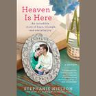 Heaven Is Here by Stephanie Nielson