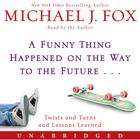 A Funny Thing Happened on the Way to the Future by Michael J. Fox
