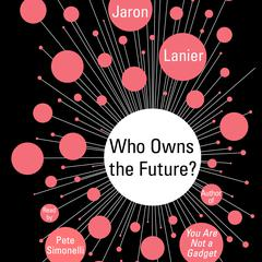Who Owns the Future? by Jaron Lanier