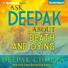 Ask Deepak about Death and Dying by Deepak Chopra