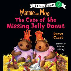 Minnie and Moo: The Case of the Missing Jelly Donut by Denys Cazet