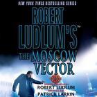 Robert Ludlum's The Moscow Vector by Robert Ludlum, Patrick Larkin