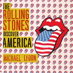 The Rolling Stones Discover America by Michael Lydon
