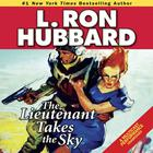 The Lieutenant Takes the Sky by L. Ron Hubbard