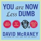 You Are Now Less Dumb by David McRaney