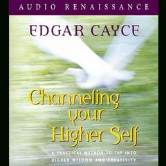 Channeling Your Higher Self by Edgar Cayce, Mark Thurston