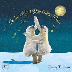 On the Night You Were Born by Nancu Tillman, Nancy Tillman