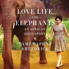 Love, Life, and Elephants by Dame Sheldrick, Daphne, Daphne Sheldrick
