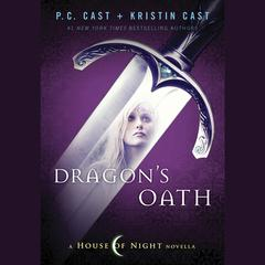 Dragon's Oath by P. C. Cast, Kristin Cast