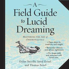 A Field Guide to Lucid Dreaming by Dylan Tuccillo, Jared Zeizel, Thomas Peisel
