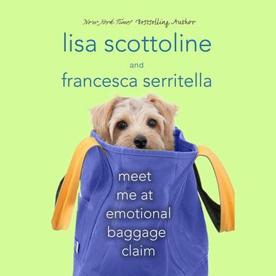 Meet Me at Emotional Baggage Claim by Lisa Scottoline, Francesca Serritella