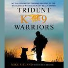 Trident K9 Warriors by Michael Ritland, Gary Brozek