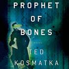Prophet of Bones by Ted Kosmatka