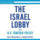 The Israel Lobby and U.S. Foreign Policy by Stephen Walt, John Mearsheimer, John J. Mearsheimer, Stephen M. Walt