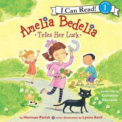 Amelia Bedelia Tries Her Luck by Herman Parish