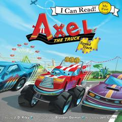Axel the Truck: Speed Track by J. D. Riley