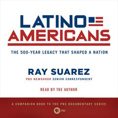 Latino Americans by Ray Suarez