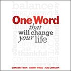 One Word That Will Change Your Life by Dan Britton, Jimmy Page, Jon Gordon