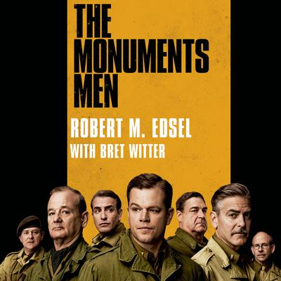 The Monuments Men by Robert M. Edsel, Bret Witter