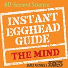 Instant Egghead Guide: The Mind by Emily Anthes