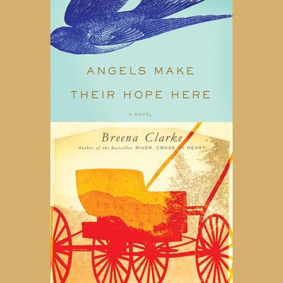 Angels Make Their Hope Here by Breena Clarke