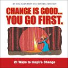 Change Is Good…You Go First by Mac Anderson, Tom Feltenstein