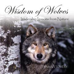 Wisdom of Wolves by Twyman Towery