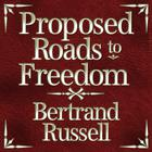 Proposed Roads to Freedom by Bertrand Russell