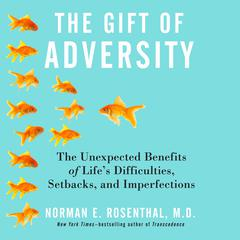 The Gift of Adversity by Norman E. Rosenthal, MD