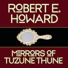 Mirrors of Tuzune Thune by Robert E. Howard