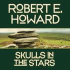 Skulls in the Stars by Robert E. Howard