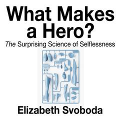 What Makes a Hero by Elizabeth Svoboda