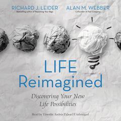 Life Reimagined by Richard J. Leider, Alan M. Webber