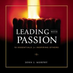 Leading with Passion by John J. Murphy