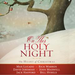 On This Holy Night by various authors, Max Lucado, Rick Warren, Dr. David Jeremiah, John C. Maxwell, Jack Hayford, Bill Hybels