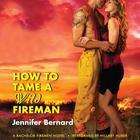 How to Tame a Wild Fireman by Jennifer Bernard
