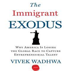 The Immigrant Exodus by Vivek Wadhwa