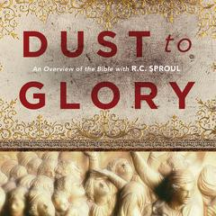 Dust to Glory, Old Testament by R. C. Sproul