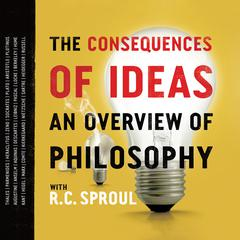 The Consequences of Ideas by R. C. Sproul