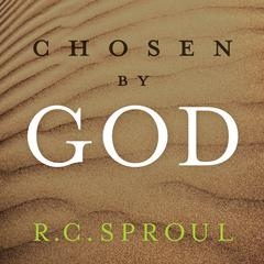 Chosen by God by R. C. Sproul