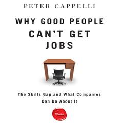Why Good People Can't Get Jobs by Peter Cappelli