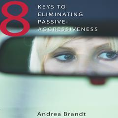 8 Keys to Eliminating Passive-Aggressiveness by Andrea Brandt, PhD