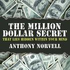 The Million Dollar Secret That Lies Hidden Within Your Mind by Anthony Norvell