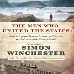 The Men Who United the States by Simon Winchester