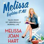 Melissa Explains It All by Melissa Joan Hart