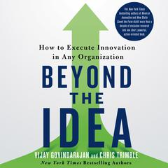 Beyond the Idea by Vijay Govindarajan, Chris Trimble