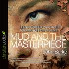 The Mud and the Masterpiece by John Burke