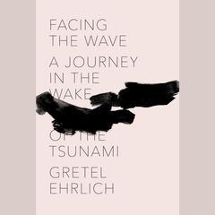 Facing the Wave by Gretel Ehrlich