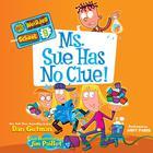 My Weirder School #9: Ms. Sue Has No Clue! by Dan Gutman