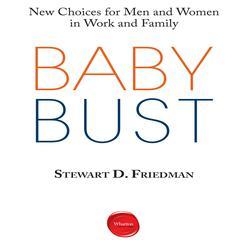 Baby Bust by Stewart D. Friedman